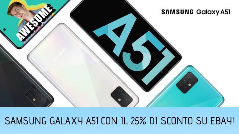 Samsung Galaxy A51 già al 25% di sconto su eBay!